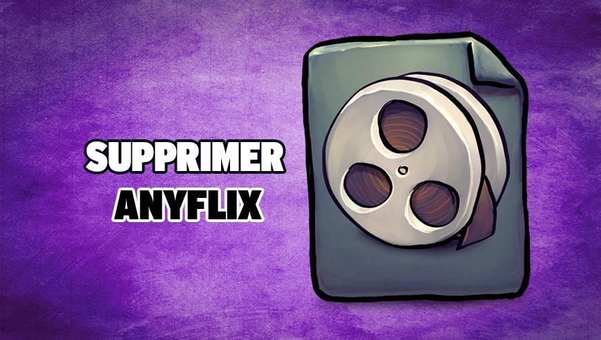Supprimer AnyFlix