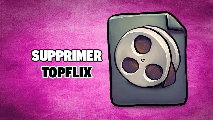 Supprimer TopFlix